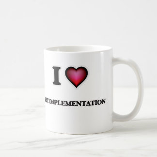 I Love My Implementation Coffee Mug