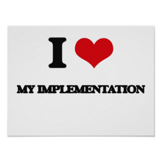 I Love My Implementation Posters