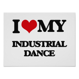 I Love My INDUSTRIAL DANCE Poster