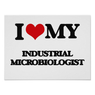 I love my Industrial Microbiologist Posters