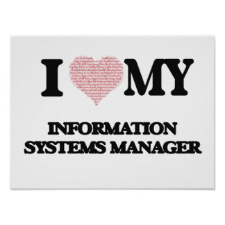 I love my Information Systems Manager (Heart Made Poster