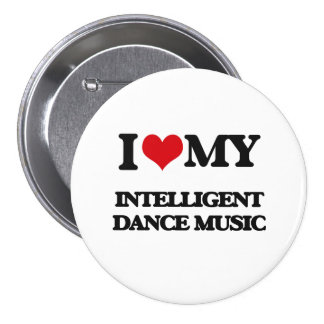 I Love My INTELLIGENT DANCE MUSIC Pins