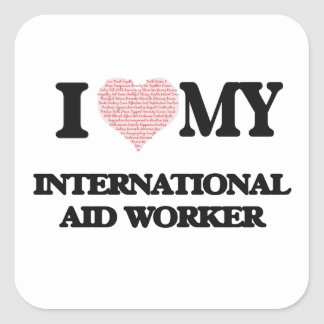 I love my International Aid Worker (Heart Made fro Square Sticker