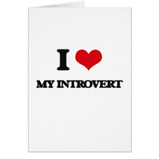I Love My Introvert Greeting Card
