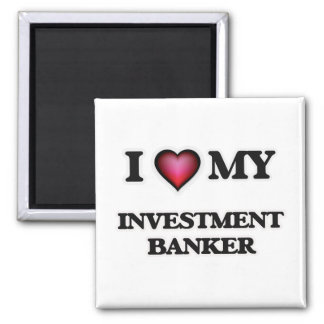 I love my Investment Banker 2 Inch Square Magnet