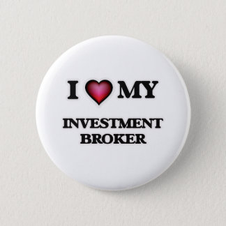 I love my Investment Broker Pinback Button