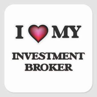 I love my Investment Broker Square Sticker