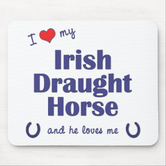 I Love My Irish Draught Horse (Male Horse) Mouse Pad