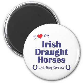 I Love My Irish Draught Horses (Multiple Horses) 2 Inch Round Magnet