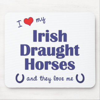 I Love My Irish Draught Horses (Multiple Horses) Mouse Pad