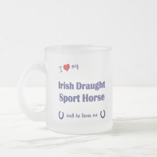 I Love My Irish Draught Sport Horse (Male Horse) Frosted Glass Coffee Mug