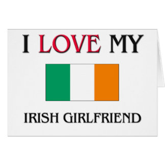 I Love My Irish Girlfriend Card