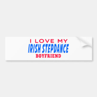 I Love My Irish Stepdance Boyfriend Bumper Stickers