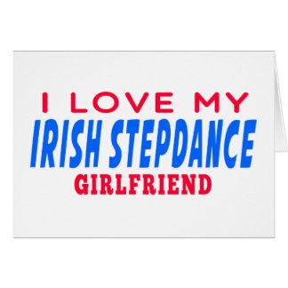 I Love My Irish Stepdance Girlfriend Greeting Cards