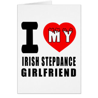 I Love My Irish Stepdance Girlfriend Greeting Card