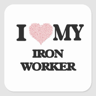 I love my Iron Worker (Heart Made from Words) Square Sticker