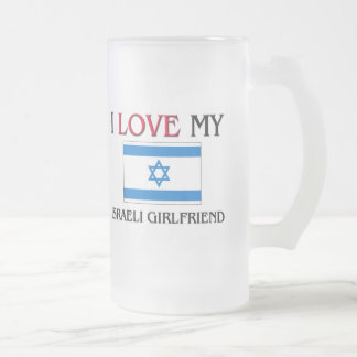 I Love My Israeli Girlfriend Frosted Glass Beer Mug