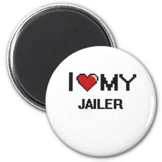 I love my Jailer 2 Inch Round Magnet