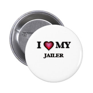 I love my Jailer Pinback Button