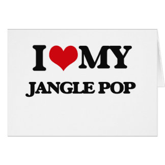 I Love My JANGLE POP Greeting Card