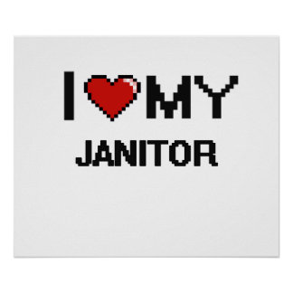 I love my Janitor Poster