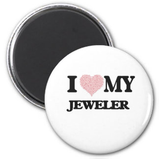 I love my Jeweler (Heart Made from Words) 2 Inch Round Magnet