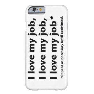 I Love My Job Barely There iPhone 6 Case