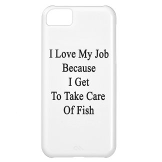 I Love My Job Because I Get To Take Care Of Fish iPhone 5C Cover