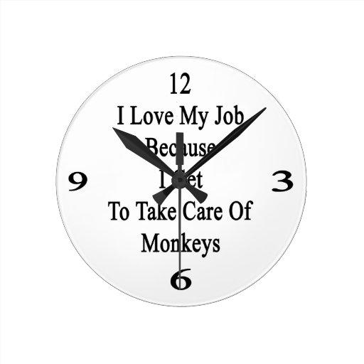 I Love My Job Because I Get To Take Care Of Monkey Round Wallclock