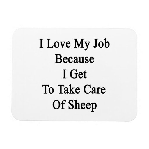 I Love My Job Because I Get To Take Care Of Sheep. Flexible Magnets