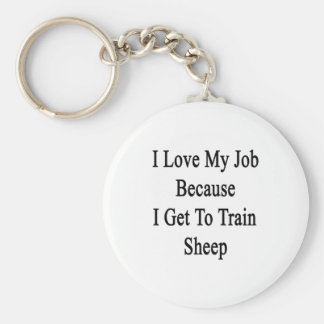 I Love My Job Because I Get To Train Sheep Key Chains