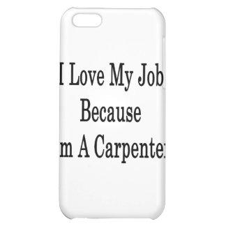 I Love My Job Because I'm A Carpenter iPhone 5C Cover
