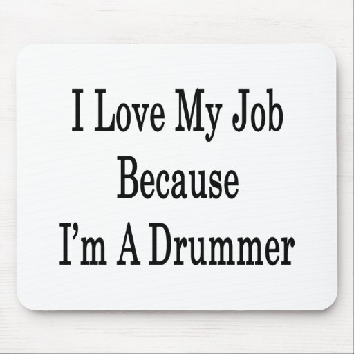 I Love My Job Because I'm A Drummer Mouse Pad
