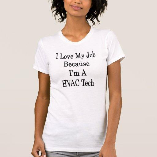 I Love My Job Because I'm A HVAC Tech Tee Shirts
