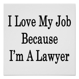 I Love My Job Because I'm A Lawyer Poster