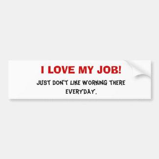 I love my job bumper sticker