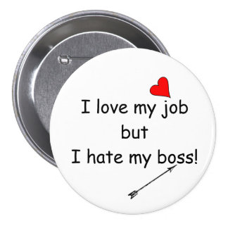 I love my job but I hate my boss! Button