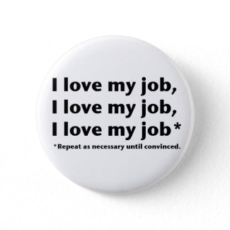 I Love My Job* Button button