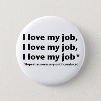 I Love My Job* Button