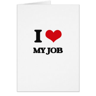 I Love My Job Greeting Card