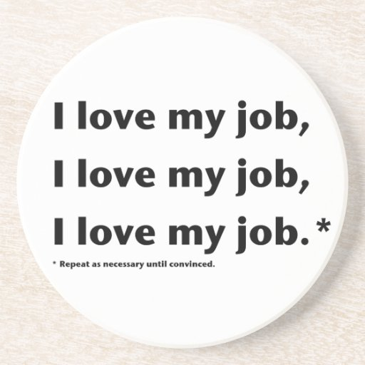 I Love My Job* Coaster