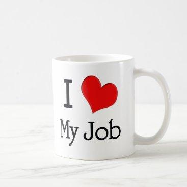 Valentines Themed I Love My Job Coffee Mug