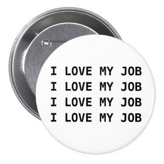 I LOVE MY JOB. I LOVE MY JOB.... BUTTON