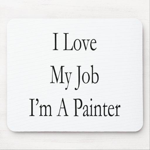 I Love My Job I'm A Painter Mouse Pad