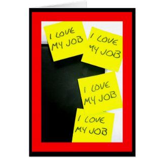 I Love My Job! Keep Repeating Until It Sticks! Card