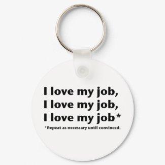 I Love My Job* Keychain keychain