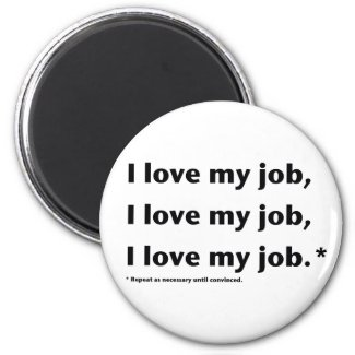 I Love My Job* Magnet magnet