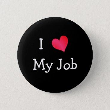 Valentines Themed I Love My Job Pinback Button