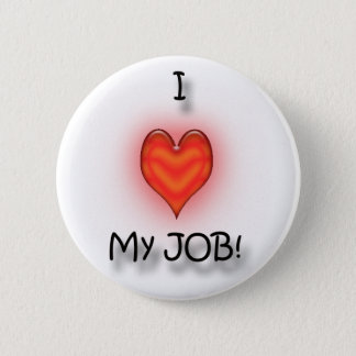 I Love My Job! Pinback Button