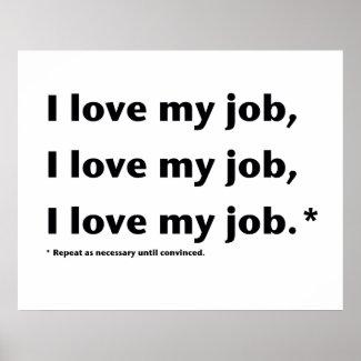 I Love My Job* Poster print